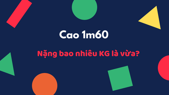cao-1m60-nang-bao-nhieu-kg-la-vua